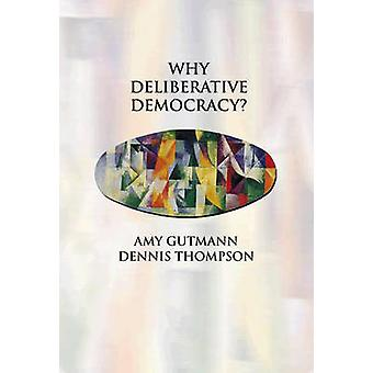 Why Deliberative Democracy? by Amy Gutmann - Dennis Thompson - 978069