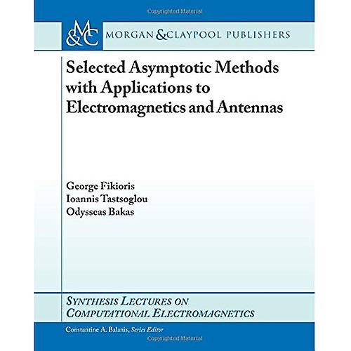 Selected Asymptotic Methods with Applications to Electromagnetics and Antennas (Synthesis Lectures on Computational...