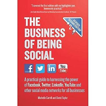 The Business of Being Social: A practical guide to harnessing the power of Facebook, Twitter, LinkedIn, YouTube...