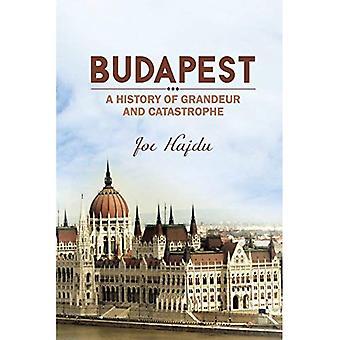 Boedapest: Een geschiedenis van Grandeur en ramp