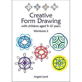 Creative Form Drawing: Workbook Volume 2: With Children Aged 9-12 (Education)