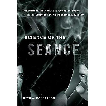 Science of the Seance: Transnational Networks and the Gendered Bodies in the� Study of Psychic Phenomena, 1918-40