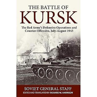 The Battle of Kursk: The Red Army's Defensive Operations and Counter-Offensive, July-August 1943