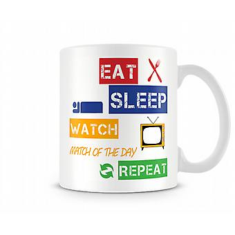 Eat, Sleep, Watch Match Of The Day, Repeat Printed Mug