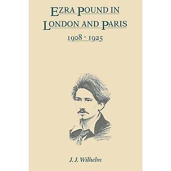 Ezra Pound in London and Paris 19081925 by Wilhelm & J. J.