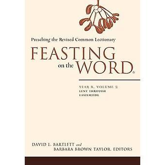 Banchettando con la parola anno B Volume 2 prestato attraverso tempo pasquale di Bartlett & L. David