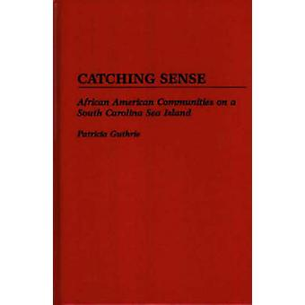 Catching Sense African American Communities on a South Carolina Sea Island by Guthrie & Patricia