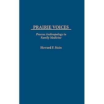 Prairie Voices Process Anthropology in Family Medicine by Stein & Howard F.