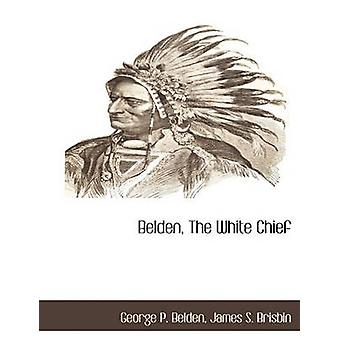Belden The White Chief by Belden & George P.