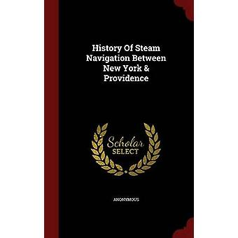 History Of Steam Navigation Between New York  Providence by Anonymous