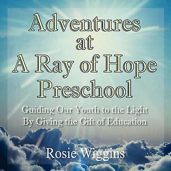 Adventures at A Ray of Hope Preschool by Wiggins & Rosie