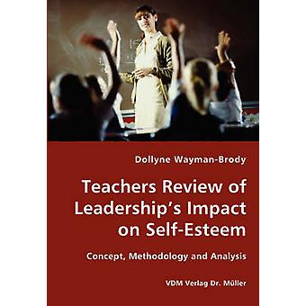 Teachers Review of Leaderships Impact on SelfEsteem  Concept Methodology and Analysis by WaymanBrody & Dollyne