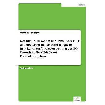 Faktor der Umwelt em Praxis der britischer und deutscher Banken und mgliche fr Implikationen die Ausweitung des EG Umwelt auditorias EMAS auf Finanzdienstleister por Treptow & Matthias
