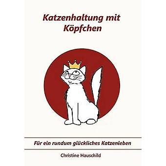 Katzenhaltung mit Kpfchen by Hauschild & Christine