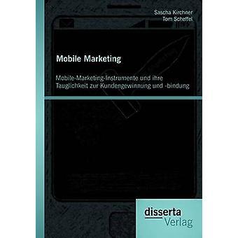 Mobile Marketing MobileMarketingInstrumente und ihre Tauglichkeit zur Kundengewinnung und bindung by Scheffel & Tom