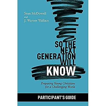 So the Next Generation Will Know Participant's Guide: Training Young Christians in a Challenging� World