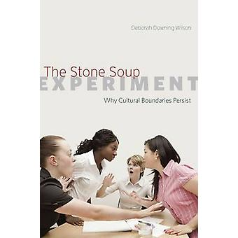 The Stone Soup Experiment - Why Cultural Boundaries Persist by Deborah