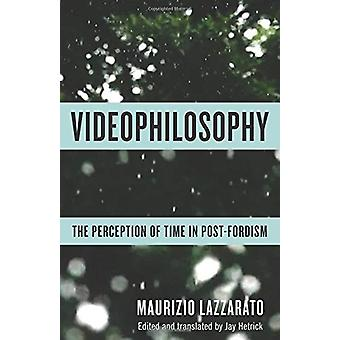 Videophilosophy - The Perception of Time in Post-Fordism by Videophilo