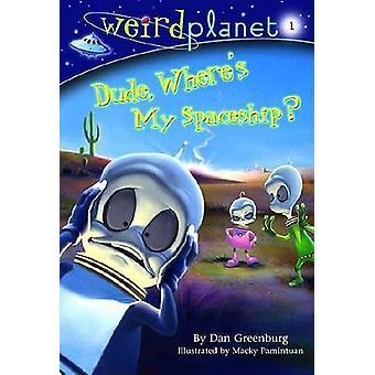 Dude - Where's My Spaceship? by Dan Greenburg - Macky Pamintuan - 978
