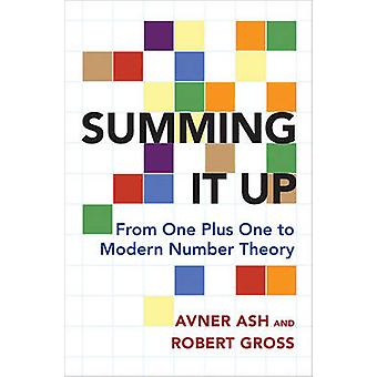Summing it Up - From One Plus One to Modern Number Theory by Avner Ash
