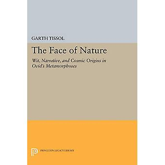 The Face of Nature - Wit - Narrative - and Cosmic Origins in Ovid's  -M