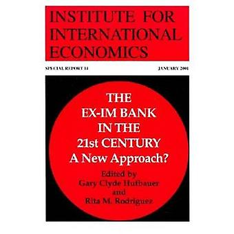 Ex-Im Bank in the 21st Century - A New Approach? by Gary Clyde Hufbaue
