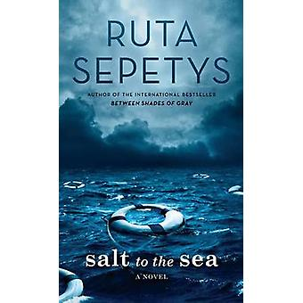Salt to the Sea (large type edition) by Ruta Sepetys - 9781410492876