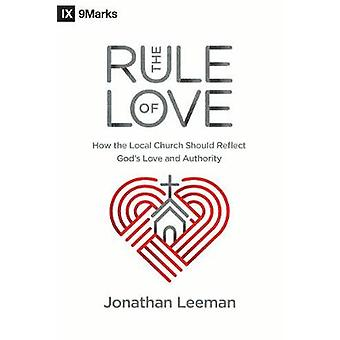 The Rule of Love - How the Local Church Should Reflect God's Love and