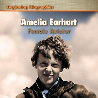 Amelia Earhart - Female Aviator by Anne Golightly - 9781448886012 Book