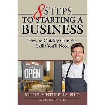 8 Steps to Starting a Business - How to Quickly Gain the Skills You'll