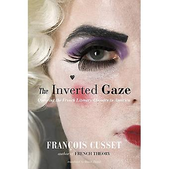 The Inverted Gaze - Queering the French Literary Classics in America b