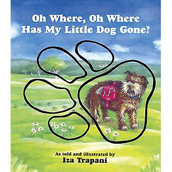Oh Where - Oh Where Has My Little Dog Gone? by Iza Trapani - 97815808