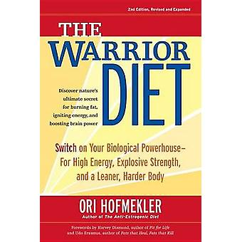 The Warrior Diet - Switch on Your Biological Powerhouse for High Energ