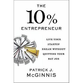 The 10% Entrepreneur - Live Your Startup Dream Without Quitting Your D