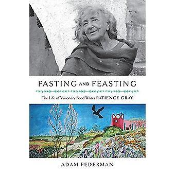 Faste og fest - livet av visjonære mat forfatter tålmodighet grå