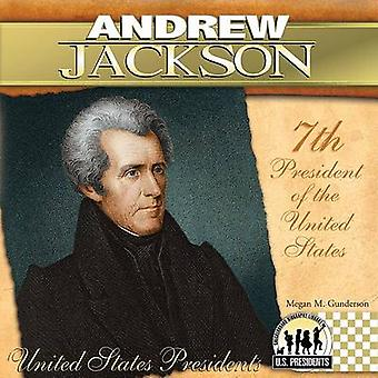 Andrew Jackson - 7th President of the United States by Megan M Gunders