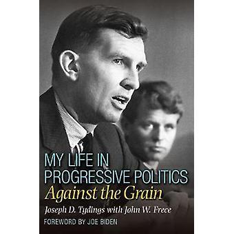 My Life in Progressive Politics - Against the Grain by Joseph D. Tydin