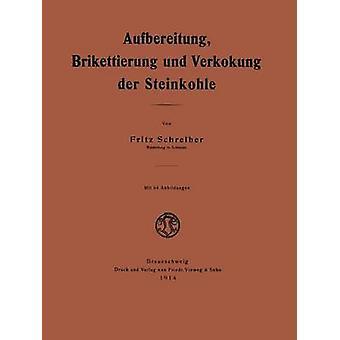 Aufbereitung Brikettierung Und Verkokung Der Steinkohle by Schreiber & Fritz