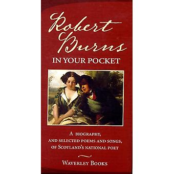 Robert Burns in Your Pocket: A Biography and Selected Poems and Songs of Scotland's National Poet (Hardcover) by Burns Robert (Goldsmith'S College University Of London)