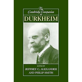 The Cambridge Companion to Durkheim by Jeffrey C. Alexander - Philip