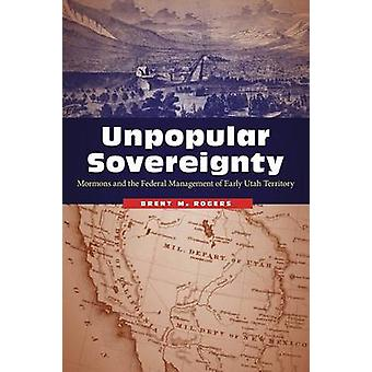 Unpopular Sovereignty - Mormons and the Federal Management of Early Ut