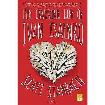 The Invisible Life of Ivan Isaenko by Scott Stambach - 9781250081872