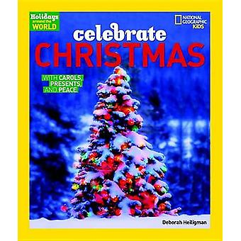Celebrate Christmas - With Carols - Presents - and Peace by Deborah He