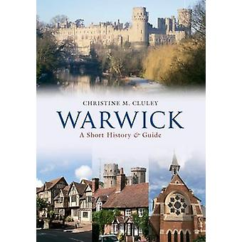 Warwick - A Short History and Guide by Christine M. Cluley - 978144560