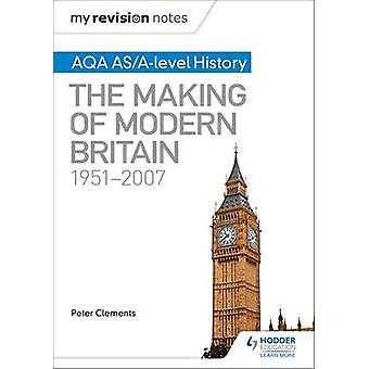 My Revision Notes - AQA AS/A-Level History - The Making of Modern Brita