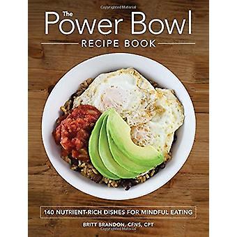 Den Power Bowl receptbok - 140 näringsrika rätter för Mindful Eati