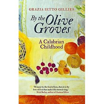 By the Olive Groves - A Calabrian Childhood by Grazia Ietto-Gillies -