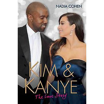 Kim & Kanye - The Love Story by Nadia Cohen - 9781784180294 Book