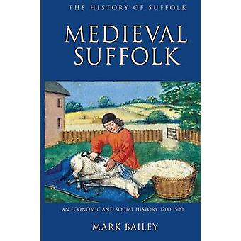 Medieval Suffolk - An Economic and Social History - 1200-1500 by Mark