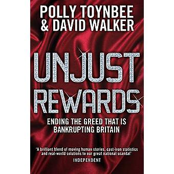 Unjust Rewards - Ending the Greed That is Bankrupting Britain by Polly